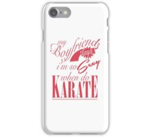 my boyfriend says im so sexy when do karate iPhone Case/Skin