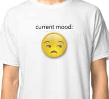 Current Mood: Unamused Classic T-Shirt