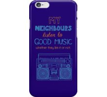 My neighbours listen to good music iPhone Case/Skin