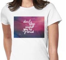 Don't stop until you're proud T-Shirt
