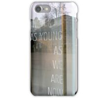 Never As Young As We Are Now iPhone Case/Skin