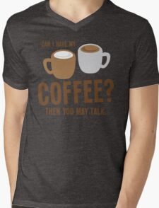 Can i have my coffee the you may talk Mens V-Neck T-Shirt