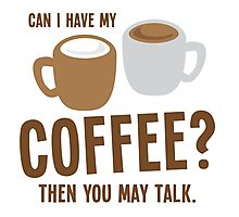 Can i have my coffee the you may talk Photographic Print