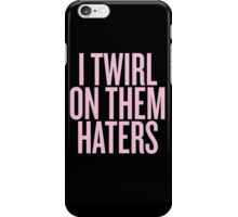 I Twirl On Them Haters iPhone Case/Skin