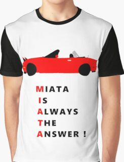 Miata is always the answer! Graphic T-Shirt
