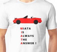 Miata is always the answer! Unisex T-Shirt