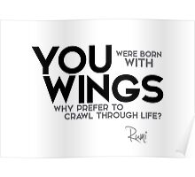 you are born with wings - rumi Poster