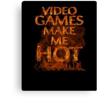 Video Games  Make Me Hot  Canvas Print