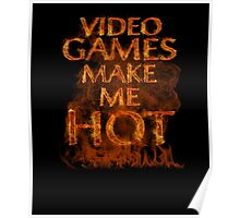 Video Games  Make Me Hot  Poster