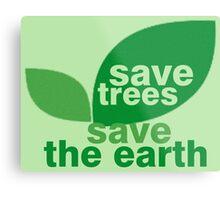 Save Trees Save the Earth Metal Print