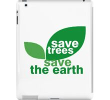 Save Trees Save the Earth iPad Case/Skin