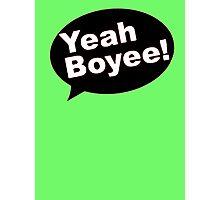 YEAH BOYEE! Photographic Print