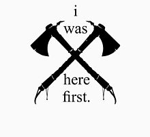 i was Here First Unisex T-Shirt