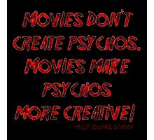 Movies Don't Create Psychos Photographic Print
