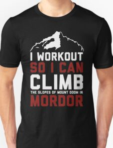 I workout to climb mordor T-Shirt
