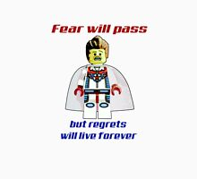 Fear will pass, regrets will live forever Unisex T-Shirt