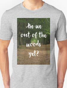 Are we out of the woods yet? Unisex T-Shirt