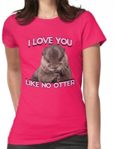 I love you like no otter Womens Fitted T-Shirt