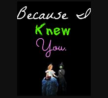 Wicked - Because I Knew You Unisex T-Shirt