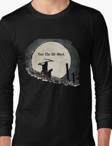 Fear The Old Blood Long Sleeve T-Shirt