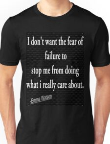 I don't want the fear of failur to stop me from doing what i really care about:- Emma Watson Unisex T-Shirt