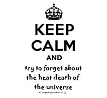 Keep Calm And Try To Forget About The Heat Death Of The Universe Photographic Print