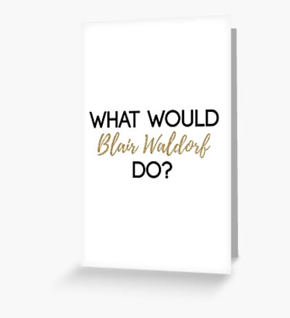What Would Blair Waldorf Do? - Dark Type Greeting Card