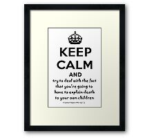 Keep Calm And Try To Deal With The Fact That You're Going To Have To Explain Death To Your Own Children Framed Print