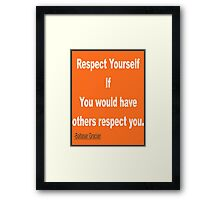 """Respect yourself if you would have others respect you.""... Baltasar Gracián Framed Print"