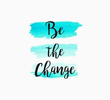 Be the change watercolor Quote Unisex T-Shirt