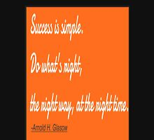 SACCESS IS SIMPLE,do what's right the right way, at the right time.:Arnold H. Glasow Unisex T-Shirt