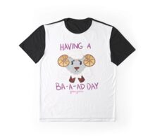 Having A Bad Day? Graphic T-Shirt