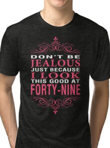 Dont' Be Jealous - 49 Tri-blend T-Shirt
