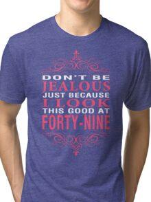 Dont' Be Jealous - 49 Tri-blend T-Shirt