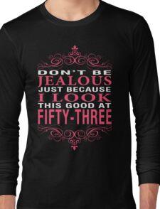 Don't Be Jealous - 53 Long Sleeve T-Shirt