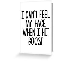 Can't feel my face when i hit boost Greeting Card