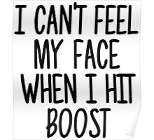 Can't feel my face when i hit boost Poster