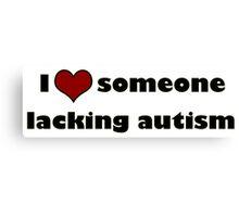 I <3 Someone Lacking Autism Canvas Print