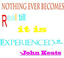 Nothing ever becomes real till it is Experienced. ...-John keats. ..Inspirational quote Photographic Print