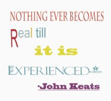 Nothing ever becomes real till it is Experienced. ...-John keats. ..Inspirational quote Baby Tee
