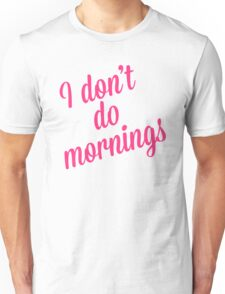 I Don't Do Mornings Funny Quote Unisex T-Shirt