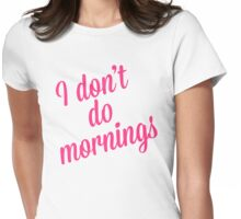 I Don't Do Mornings Funny Quote Womens Fitted T-Shirt