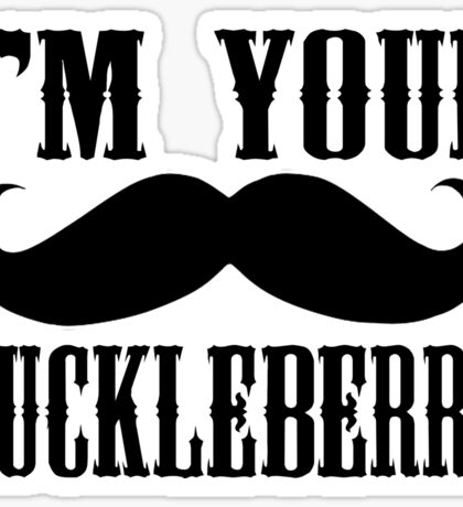 I'm your Huckleberry  Sticker
