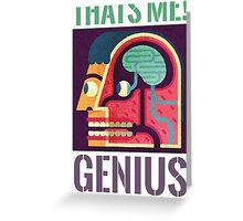 Thats Me!! Genius...!! Greeting Card