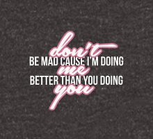 Don't be mad cause I'm doing me better than you doing you Unisex T-Shirt