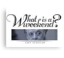 Downton Abbey, Violet, What is a weekend? Metal Print