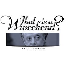 Downton Abbey, Violet, What is a weekend? Photographic Print