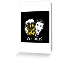 GOT BEER ? Greeting Card