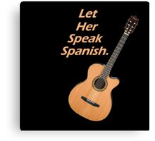 Let her speak spanish Canvas Print