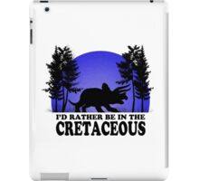 I'd Rather be in the Cretaceous iPad Case/Skin